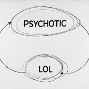 Psychotic Lol